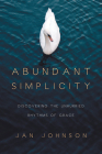 Abundant Simplicity: Discovering the Unhurried Rhythms of Grace Cover Image