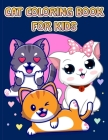 Cute Cat Coloring Book For Kids: Fun and Simple Images Aimed at Preschoolers and Toddlers, The Big Cat Coloring Book for Girls, Boys and All Kids Ages Cover Image