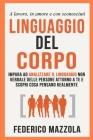 Linguaggio del corpo: Impara ad analizzare il linguaggio non verbale delle persone attorno a te e scopri cosa pensano realmente (a lavoro, i Cover Image