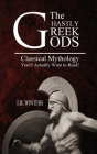 The Ghastly Greek Gods: Classical Mythology You'll Actually Want to Read! Cover Image