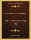Sea, Lake And River Defenses: Speech Of The Honorable J. M. Ashley In The House Of Representatives, June 5th, 1862 (1862) Cover Image