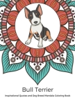 Bull Terrier Inspirational Quotes and Dog Breed Mandala Coloring Book: Great Gift for Pet Owners and Lovers of Dogs. Color in Black and White Pattern Cover Image