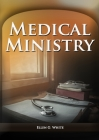Medical Ministry: (Biblical Principles on health, Counsels on Health, Counsels on Diet and Foods, Bible Hygiene, a call to medical evang Cover Image