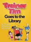 Trainer Tim Goes to the Library Cover Image