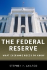 The Federal Reserve: What Everyone Needs to Know(r) Cover Image