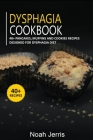Dysphagia Cookbook: 40+ Pancakes, muffins and Cookies recipes designed for Dysphagia diet Cover Image