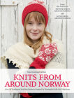 Knits from Around Norway: Over 40 Traditional Knitting Patterns Inspired by Norwegian Folk-Art Collections Cover Image