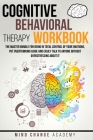 Cognitive Behavioral Therapy Workbook: The Master Bundle For Being In Total Control Of Your Emotions, Put Overthinking Aside And Easily Talk To Anyone Cover Image