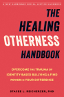 The Healing Otherness Handbook: Overcome the Trauma of Identity-Based Bullying and Find Power in Your Difference Cover Image