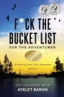 F*ck the Bucket List for the Adventurer: Trekking into the Unknown Cover Image