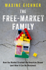 The Free-Market Family: How the Market Crushed the American Dream (and How It Can Be Restored) Cover Image