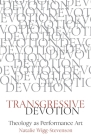 Transgressive Devotion: Theology as Performance Art Cover Image