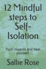 12 Mindful steps to Self-Isolation: Turn inwards and heal yourself. Cover Image