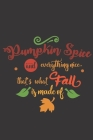 Pumpkin spice and everything nice. That's what fall is made of.: Pretty Fall Autumn quote notebook to write in. Sweet Thanksgiving gift. Cover Image