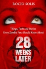 28 Weeks Later: Things, Facts and Stories Every Zombie Fans Should Know About Cover Image