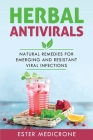 Herbal Antivirals: Natural Remedies for Emerging and Resistant Viral Infections Cover Image