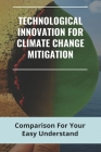 Technological Innovation For Climate Change Mitigation: Comparison For Your Easy Understand: How To Use Renewable Energy Cover Image