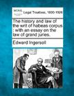 The History and Law of the Writ of Habeas Corpus: With an Essay on the Law of Grand Juries. Cover Image