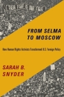 From Selma to Moscow: How Human Rights Activists Transformed U.S. Foreign Policy Cover Image