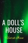 A Doll's House Henrik Ibsen: Classic historical Literature Play 1879 Cover Image