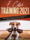 E Collar Training 2021: Everything You Need to Know to Effectively Train Your Dog with an E Collar: Everything You Need to Know to Effectively Cover Image