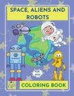 SpaceAliensRobots coloring book for kidsOuter Space Coloring Book Kids galaxy Coloring book children ages 5-8 Cover Image