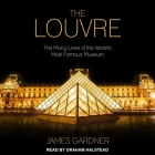 The Louvre Lib/E: The Many Lives of the World's Most Famous Museum Cover Image