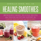 Healing Smoothies: 100 Research-Based, Delicious Recipes That Provide Nutrition Support for Cancer Prevention and Recovery Cover Image