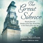 The Great Silence Lib/E: Britain from the Shadow of the First World War to the Dawn of the Jazz Age Cover Image
