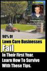 90% Of Lawn Care Businesses Fail In Their First Year. Learn How To Survive With These Tips!: From The Gopher Lawn Care Business Forum & The GopherHaul Cover Image