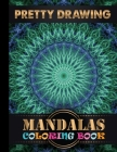 Pretty Drawing Mandalas Coloring Book: Adult Coloring Book Featuring Beautiful Mandalas Designed to Soothe the Soul for Adult Coloring Book 100 Mandal Cover Image