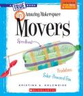 Amazing MakerSpace DIY Movers (A True Book: Makerspace Projects) (Library Edition) Cover Image