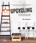 Upcycling: 20 Creative Projects Made from Reclaimed Materials Cover Image