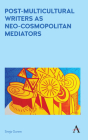 Post-Multicultural Writers as Neo-Cosmopolitan Mediators (Anthem Studies in Australian Literature and Culture #1) Cover Image