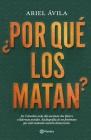 ¿Por Qué Los Matan?: En Colombia Cada Día Asesinan DOS Líderes O Lideresas Sociales. Radigrafía de Un Fenomeno Que Está Matando Nuestra Dem Cover Image