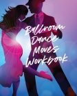 Ballroom Dance Moves Workbook: Performing Arts - Musical Genres - Popular - For Beginners Cover Image
