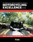 The Motorcycle Safety Foundation's Guide to Motorcycling Excellence: Skills, Knowledge, and Strategies for Riding Right Cover Image