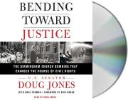 Bending Toward Justice: The Birmingham Church Bombing that Changed the Course of Civil Rights Cover Image