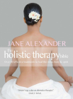 The Holistic Therapy Bible: Over 80 Effective Treatments to Heal the Mind, Body & Spirit Cover Image