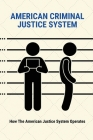 American Criminal Justice System: How The American Justice System Operates: American Justice System Cover Image