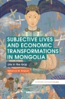 Subjective Lives and Economic Transformations in Mongolia: Life in the Gap (Economic Exposures in Asia) Cover Image