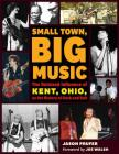 Small Town, Big Music: The Outsized Influence of Kent, Ohio, on the History of Rock and Roll Cover Image