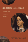 Indigenous Intellectuals: Knowledge, Power, and Colonial Culture in Mexico and the Andes Cover Image