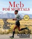 Meb For Mortals: How to Run, Think, and Eat like a Champion Marathoner Cover Image
