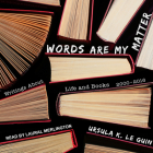 Words Are My Matter: Writings about Life and Books, 2000-2016, with a Journal of a Writer's Week Cover Image