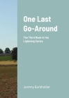 One Last Go-Around: The Third Book in the Lightning Series Cover Image