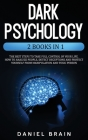 Dark Psychology: 2 Books in 1 - The Best Steps to Take Full Control of Your Life. How To Analyze People, Detect Deceptions and Project Cover Image