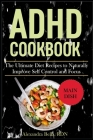 ADHD Cookbook: The Ultimate Diet Recipes to Naturally Improve Self Control and Focus Cover Image