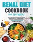 Renal Diet Cookbook for Beginners: The Ultimate Guide to Heal kidney disease and avoid dialysis. Flavorful Recipes For Every Stage of Kidney Disease. Cover Image