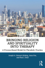Bringing Religion and Spirituality Into Therapy: A Process-Based Model for Pluralistic Practice Cover Image